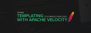 Taking templating to a whole new level with Apache Velocity