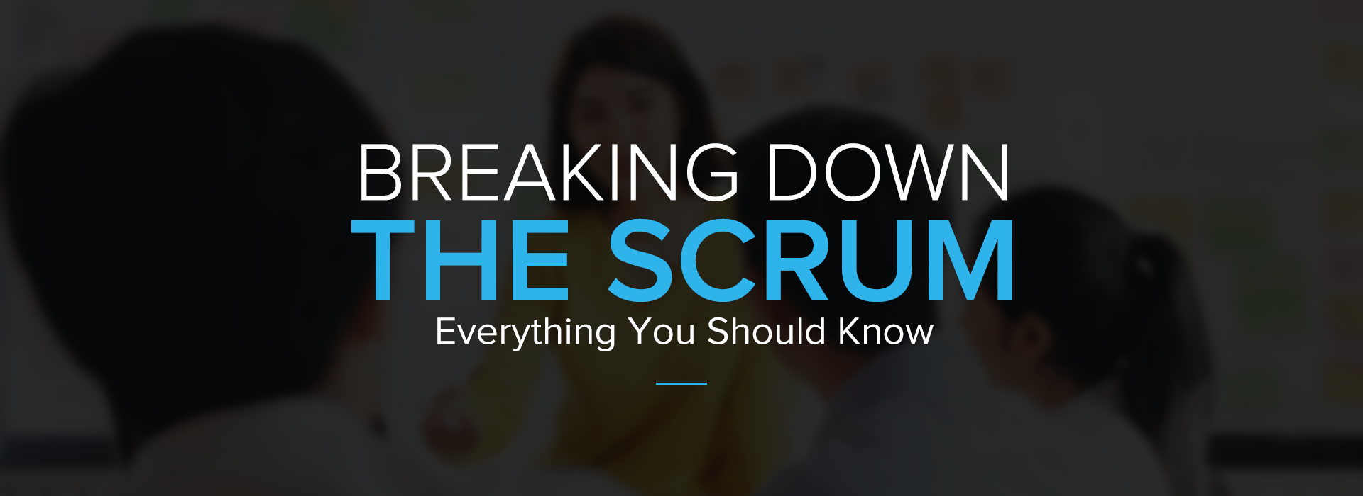 Breaking-Down-The-Scrum-_-Everything-You-Should-Know