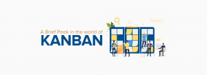 A Brief Peek in the World of Kanban