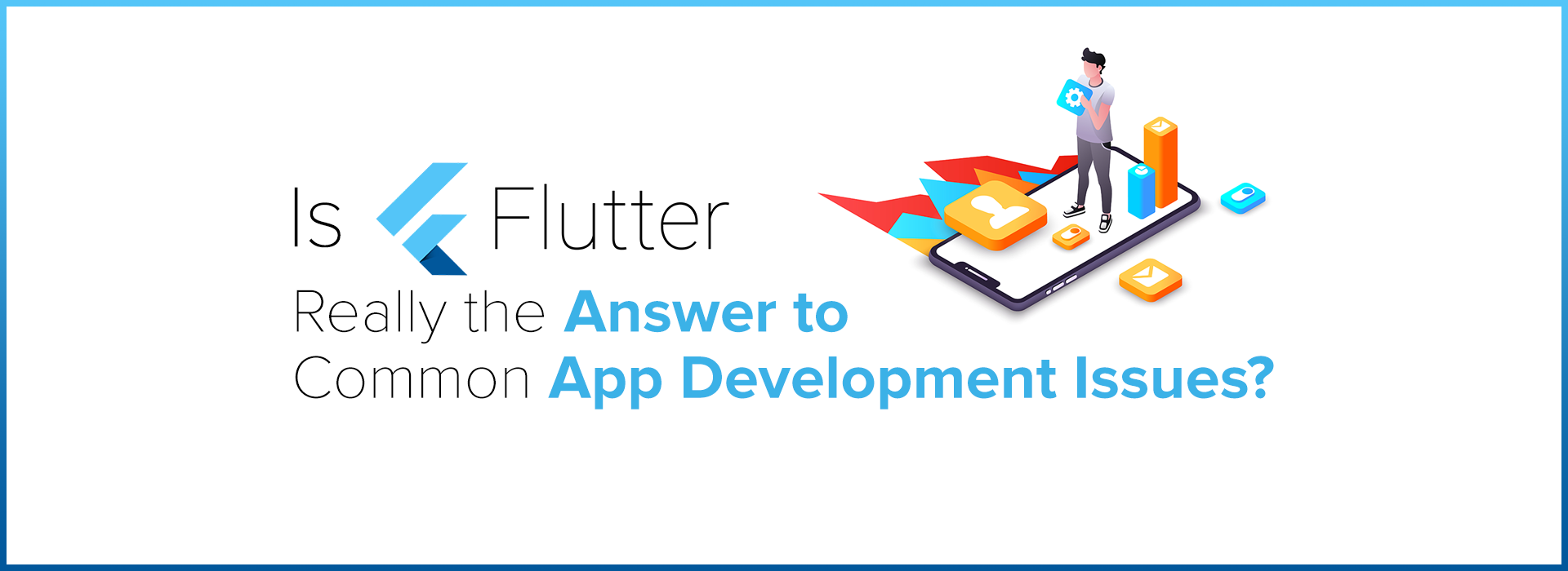 Is-Flutter-Really-the-Answer-to-Common-App-Development-Issues (1)