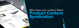 Why does your e-Store Need Product Content Syndication