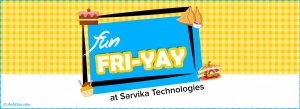 Fun FRI-YAY at Sarvika Technologies