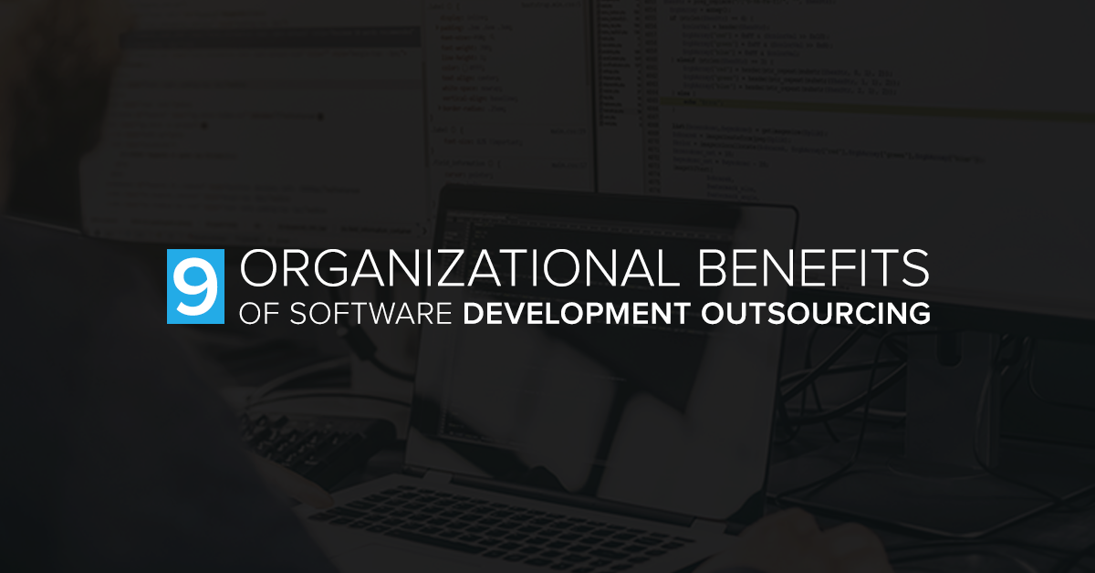 9 Organizational Benefits of Software Development Outsourcing