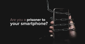 Are you a prisoner to your Smartphone?