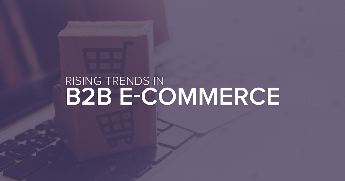 Rising Trends in B2B E-commerce