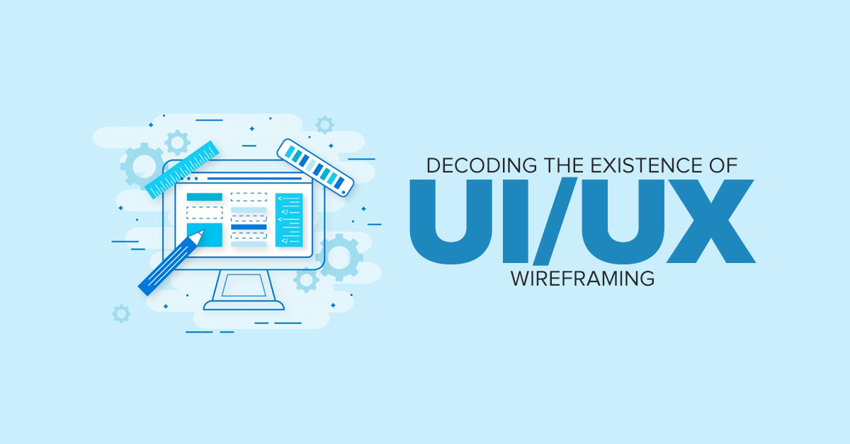 Decoding the existence of UI/UX wireframing