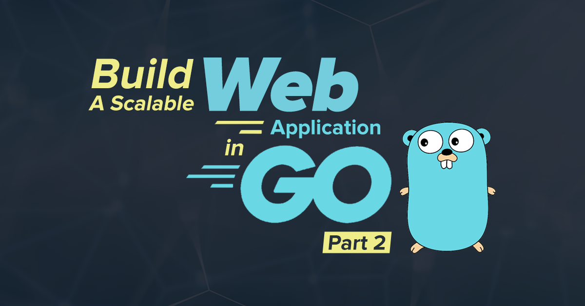 Build a scalable web application in Go – Part 2