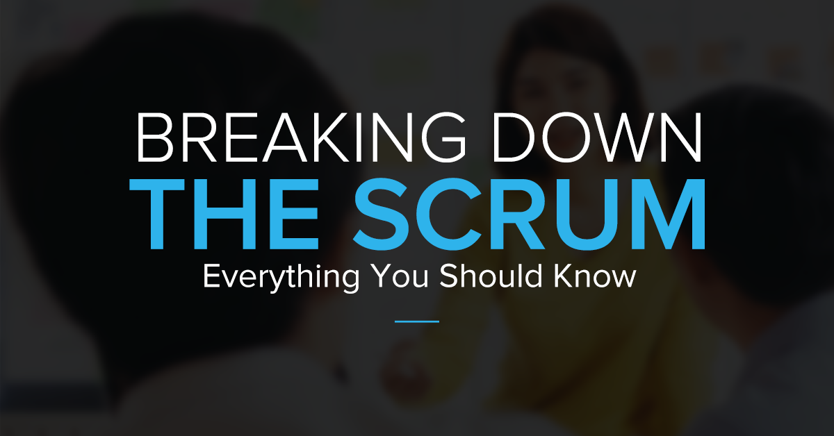 Breaking Down The Scrum | Everything You Should Know