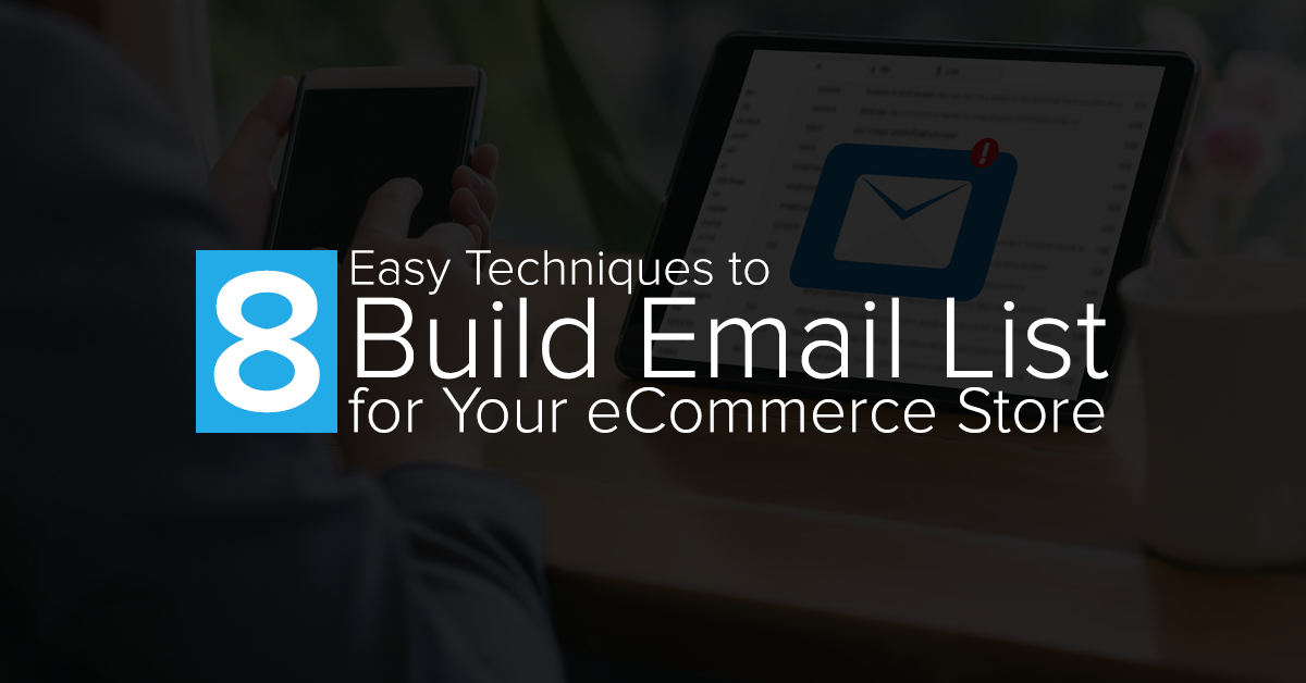 8 Easy Techniques to Build an Email List for Your eStore