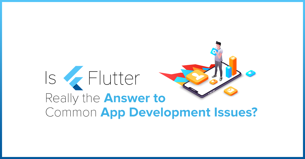 Is Flutter Really the Answer to Common App Development Issues?