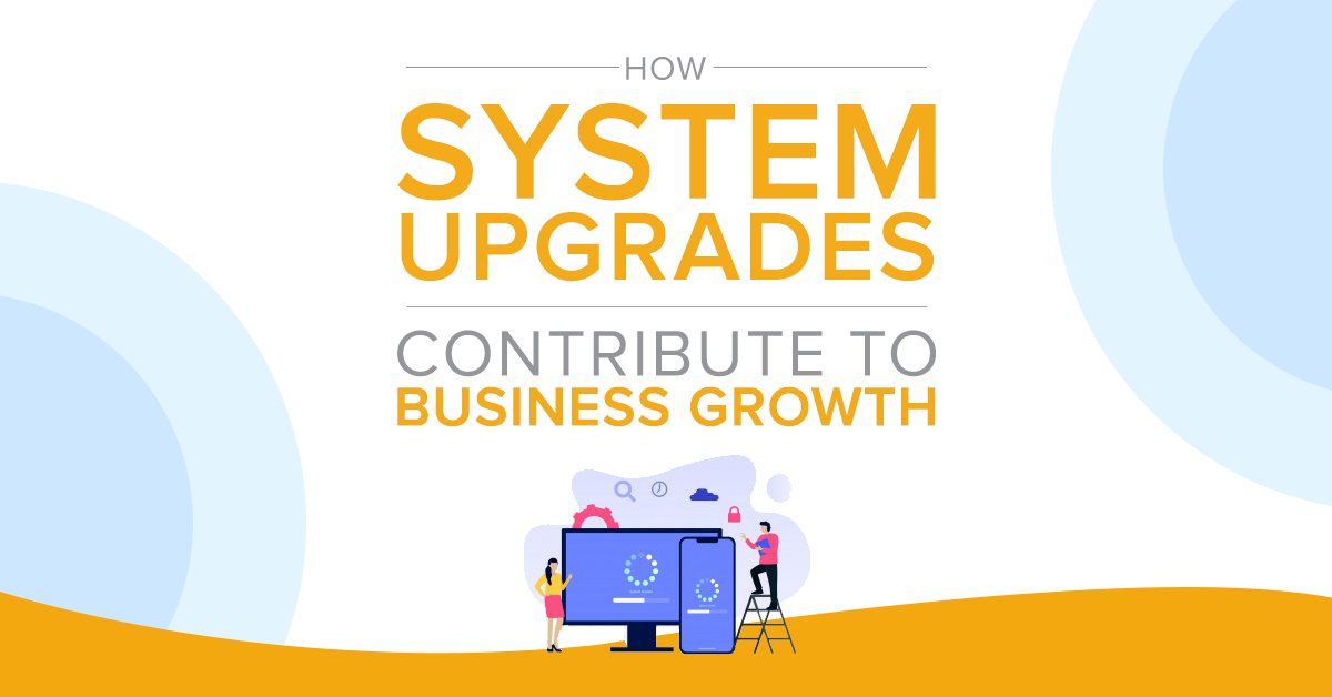 How system upgrades contribute to business growth.