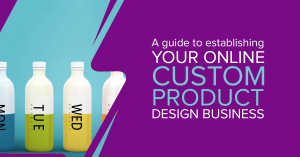 A guide to establishing your online custom product design business.