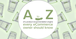 A to Z of a product recommendation engine every eCommerce owner should know.