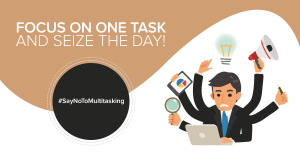 Focus on one task and seize the day! #SayNoToMultitasking