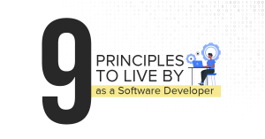 Nine principles to live by as a Software Developer.