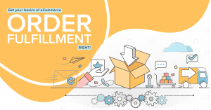 Get your basics of eCommerce order fulfillment right!