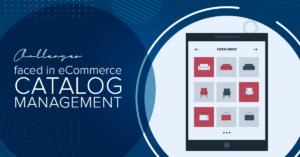 Challenges faced in eCommerce catalog management.