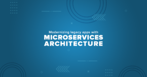 Modernizing legacy apps with microservices architecture.