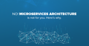 No! Microservices architecture is not for you. Here's why.