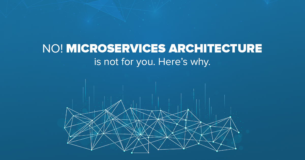 Microservices-architecture-is-not-for-you