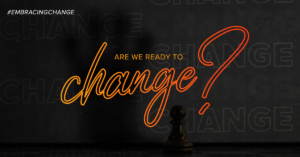 Are we ready to change? | #EmbracingChange
