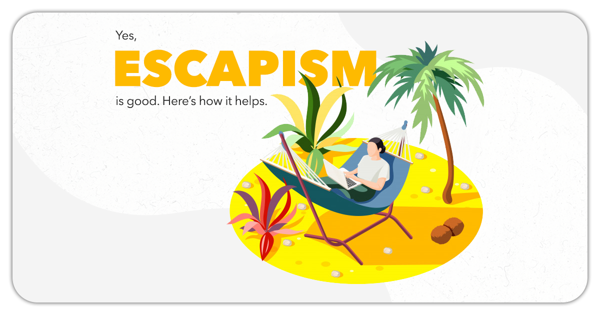 Yes, escapism is good. Here's how it helps. Blog Featured image.