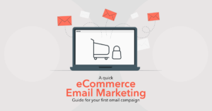 A quick eCommerce email marketing guide for your first email campaign