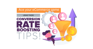 Ace your eCommerce game using these conversion rate boosting tips!