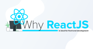 Why ReactJS is ideal for front-end development.