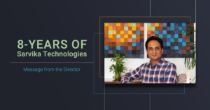 8-years of Sarvika Technologies: Message from the Director